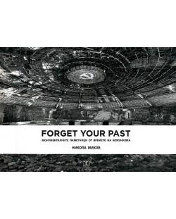 Forget you past. Монументалните паметници от времето на комунизма