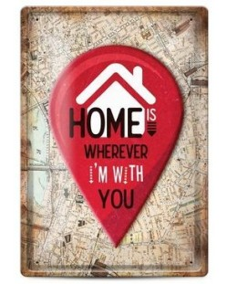 Метална табелка - home is wherever i'm with you