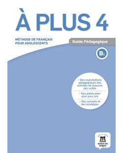 À plus 4 · Nivel B1 Guía del profesor (en papel)