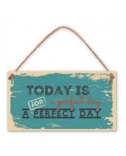Табелка - Today is a perfect day for a perfect day