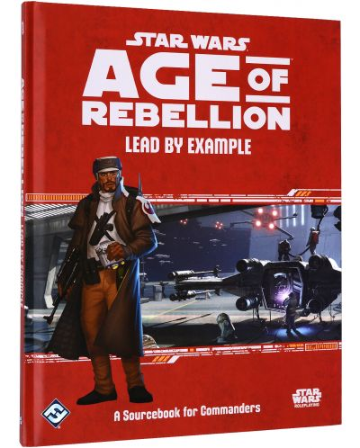 Допълнение за ролева игра Star Wars: Age of Rebellion - Lead by Example: A Sourcebook for Commanders - 1