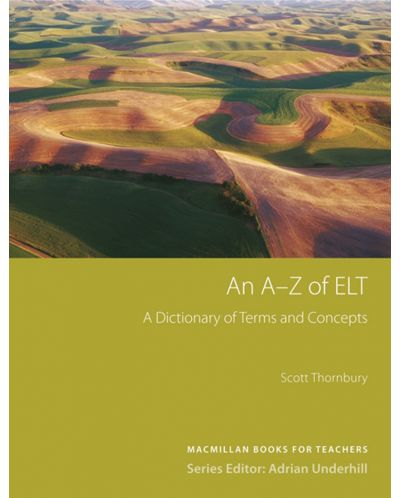 An A - Z of ELT: A Dictionary of Terms and Concepts (Methodology. Books for Teachers) / Ръководство за учители - 1