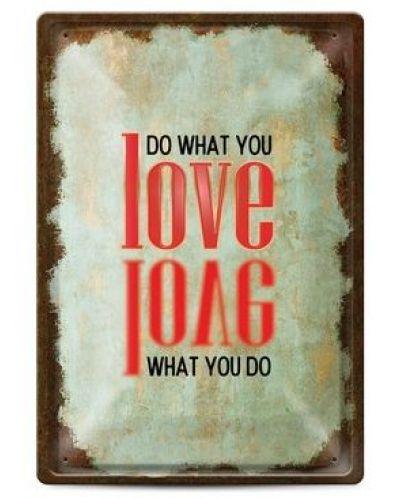 Метална табелка - do what you love, love what you do - 1