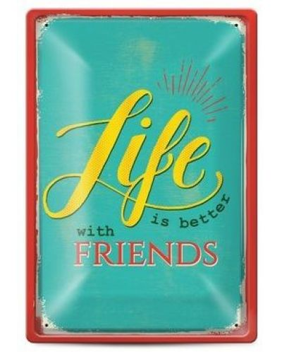 Метална табелка - life is better with friends - 1