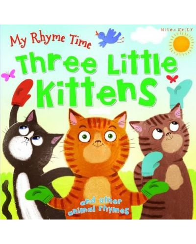 My Rhyme Time: Three Little Kittens and other animal rhymes (Miles Kelly) - 1