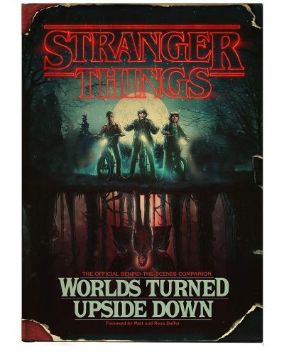 Stranger Things: Worlds Turned Upside Down. The Official Behind-The-Scenes Companion - 1