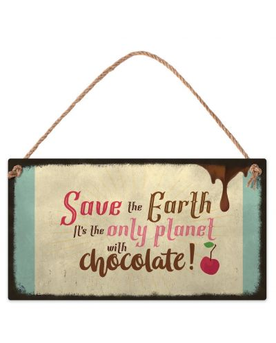 Табелка - Save the Earth. It's the only planet with chocolate - new - 1