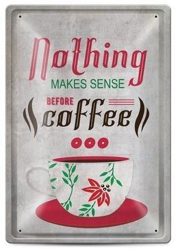 Метална табелка - Nothing makes sense before coffee - 1