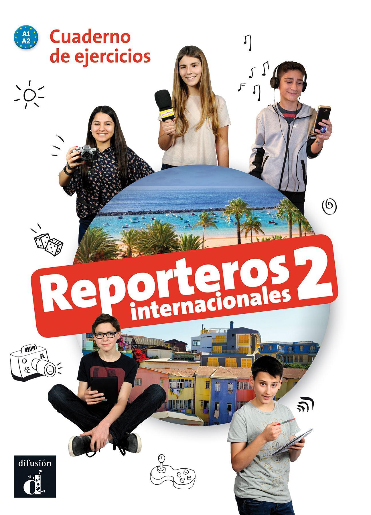 Reporteros internacionales 2 · Nivel A1-A2 Cuaderno de ejercicios 2º TRIM. 2018 - 1