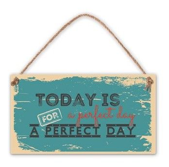 Табелка - Today is a perfect day for a perfect day - 1