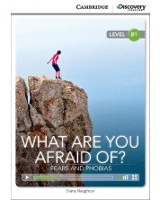 Cambridge Discovery Education Interactive Readers: What Are You Afraid Of? Fears and Phobias - Level B1 (Адаптирано издание: Английски)