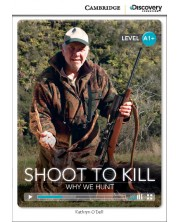 Cambridge Discovery Education Interactive Readers: Shoot to Kill. Why We Hunt - Level A1+ (Адаптирано издание: Английски)