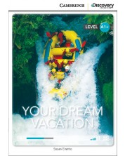 Cambridge Discovery Education Interactive Readers: Your Dream Vacation - Level A1+ (Адаптирано издание: Английски)