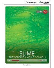 Cambridge Discovery Education Interactive Readers: Slime. The Wonderful World of Mucus - Level А2 (Адаптирано издание: Английски)