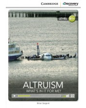 Cambridge Discovery Education Interactive Readers: Altruism. What's in it for Me? - Level B1+ (Адаптирано издание: Английски)