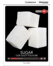 Cambridge Discovery Education Interactive Readers: Sugar: Our Guilty Pleasure - Level A2+ (Адаптирано издание: Английски)