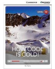 Cambridge Discovery Education Interactive Readers: How Cool is Cold! - Level А2 (Адаптирано издание: Английски)