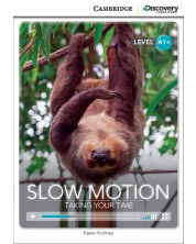 Cambridge Discovery Education Interactive Readers: Slow Motion. Taking Your Time - Level A1+ (Адаптирано издание: Английски)