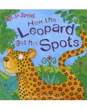 Just So Stories: How the Leopard got his Spots (Miles Kelly)