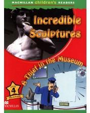 Macmillan Children's Readers: Incredible Sculptures (ниво level 4)