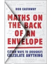 MATHS ON THE BACK OF AN ENVELOPE: Clever ways to (roughly) calculate anything -1