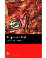 Macmillan Readers: Weep Not, Child (ниво Upper-Intermediate)