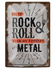 Метална табелка - I'm so rock&roll even my posters are metal -1