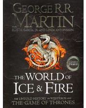 The World of Ice and Fire. The Untold History of Westeros and the Game of Thrones