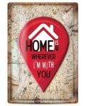 Метална табелка - home is wherever i'm with you - 1t