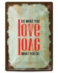 Метална табелка - do what you love, love what you do - 1t