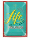 Метална табелка - life is better with friends - 1t